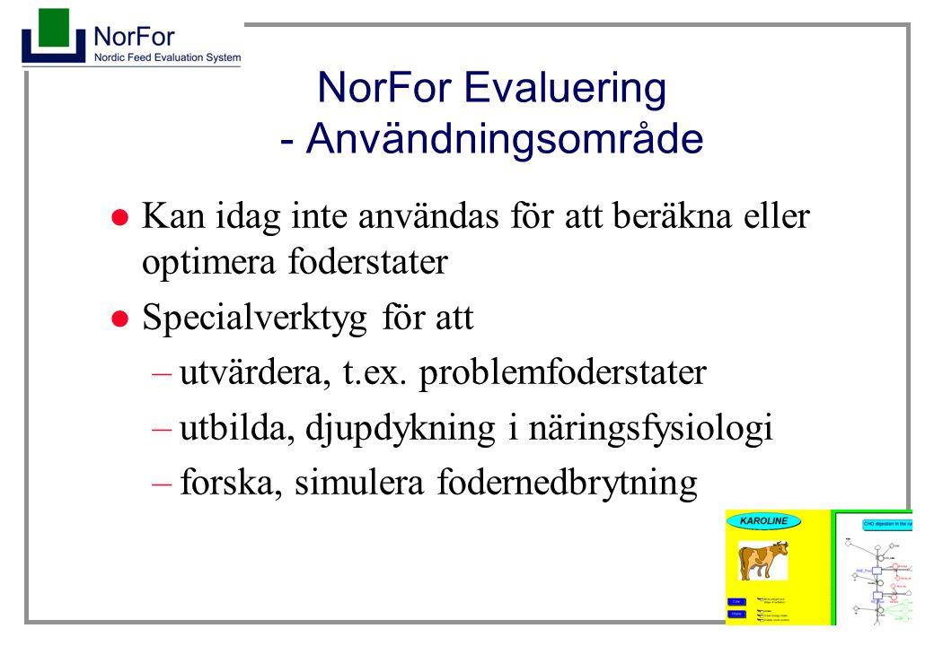 4 NorFor Evaluering - Användningsområde Kan idag inte användas för att beräkna eller optimera foderstater Specialverktyg för att –utvärdera, t.ex. pro