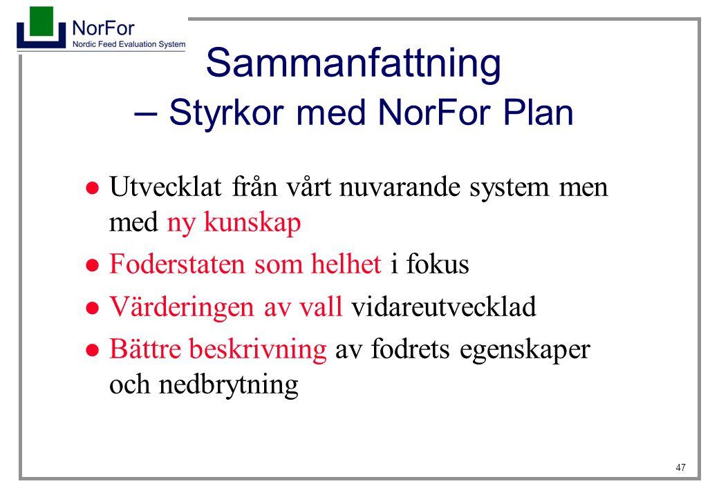 47 Sammanfattning – Styrkor med NorFor Plan Utvecklat från vårt nuvarande system men med ny kunskap Foderstaten som helhet i fokus Värderingen av vall