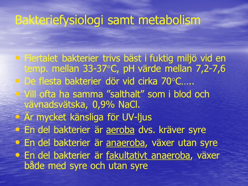 Bakteriefysiologi samt metabolism Flertalet bakterier trivs bäst i fuktig miljö vid en temp.