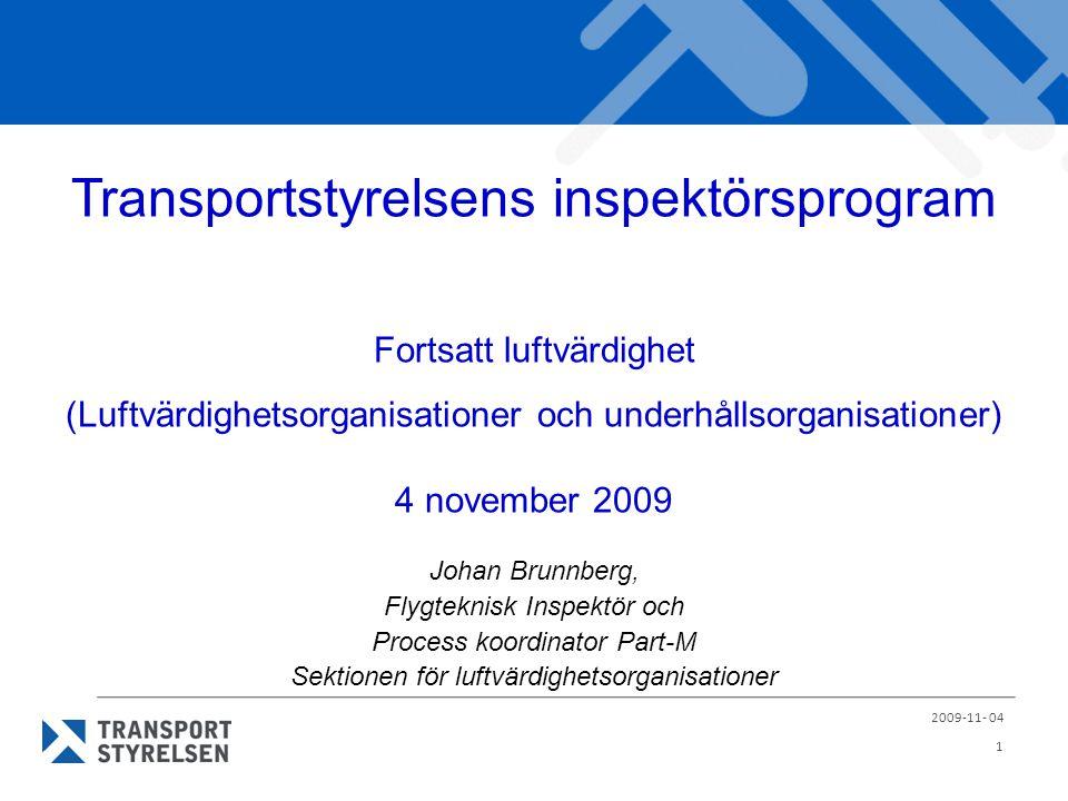 1 Transportstyrelsens inspektörsprogram Fortsatt luftvärdighet (Luftvärdighetsorganisationer och underhållsorganisationer) 4 november 2009 Johan Brunn