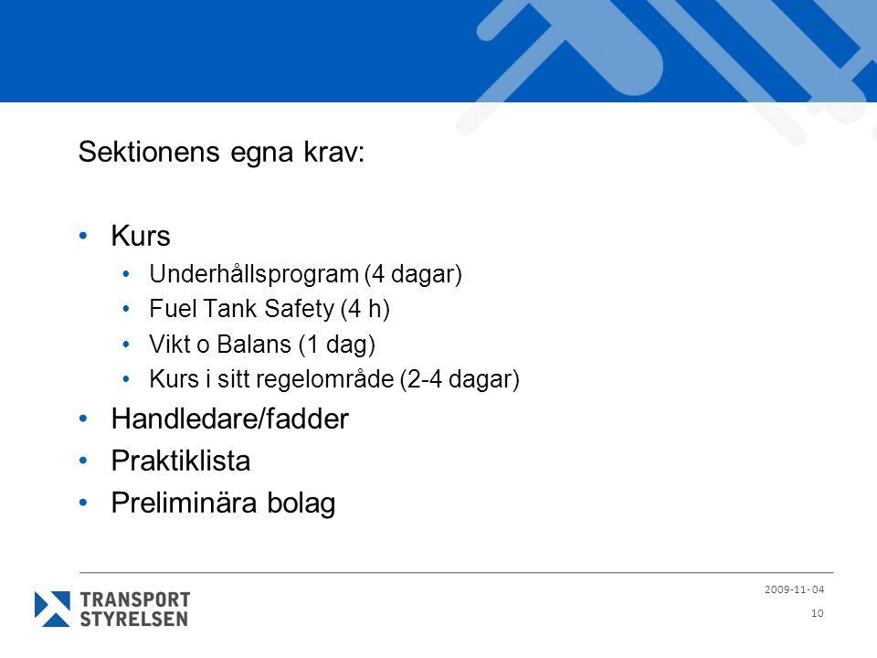 Sektionens egna krav: Kurs Underhållsprogram (4 dagar) Fuel Tank Safety (4 h) Vikt o Balans (1 dag) Kurs i sitt regelområde (2-4 dagar) Handledare/fad