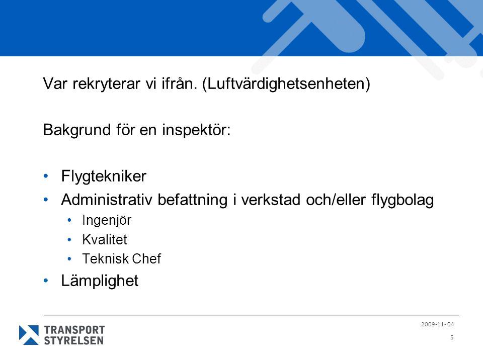 Inspektör sedan 20080601 Klar med instruktörsprogrammet, oktober 2009 Min bakgrund: Flygtekniker (15år) Flygvapnet, Swedair, Linjeflyg, SAS Instruktör (7år) Flygplan, admin/regler, e-learning SAS Technical Training (Del-147 tillstånd för Del-66 personal) Kvalitetsstyrningschef (2år) SAS Technical Services (Del-145 tillstånd) 2009-11- 04 6