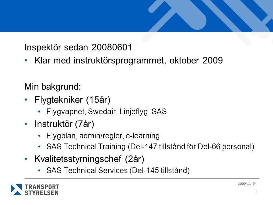 Vad utövar inspektören tillsyn på: Luftvärdighetsorganisationer, verkstäder (Europeisk std + nationell) Förändringar i tillstånden Prov, intervju Chefer, AM, NPH, QM Verksamhetshandböcker Underhållsprogram (Cessna till A330) Avtal, (luftvärdighets-, underhålls-, leasing-avtal) Luftfartygsbesiktning (luftfartyg till luftvärdighetsorganisationer/verkstäder till myndigheten) (alla nationaliteter) 2009-11- 04 7