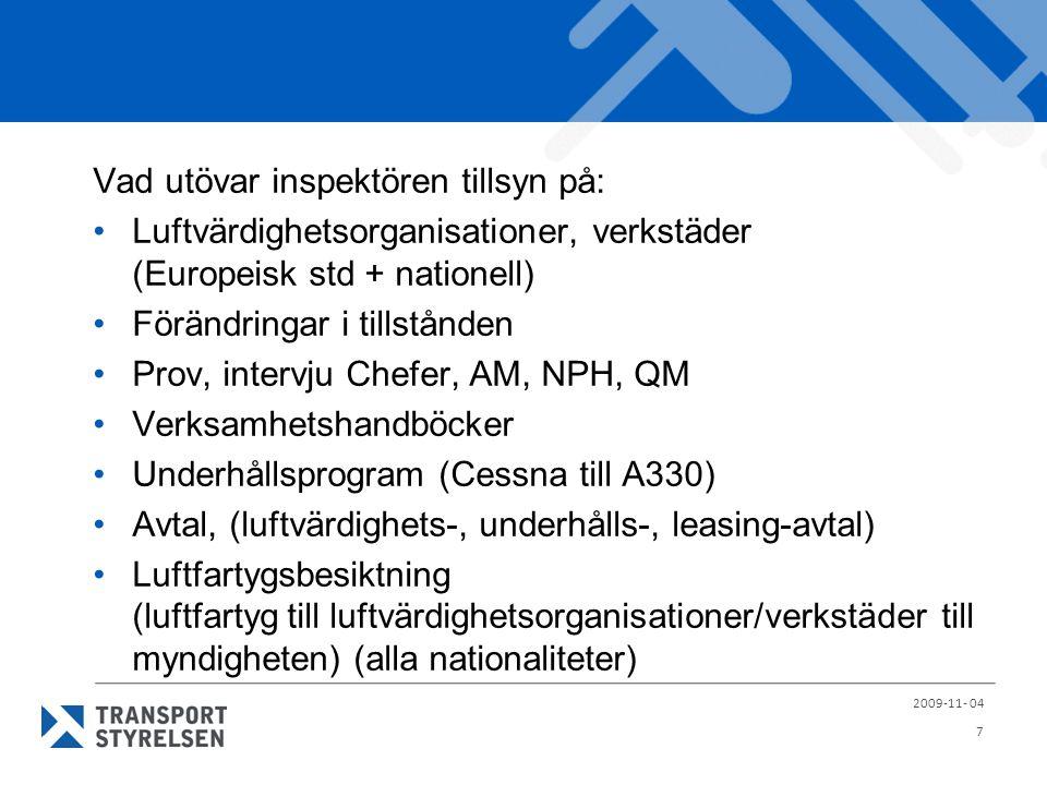 B B Regler som styr oss 2009-11- 04 8 1702/2003 Initial luftvärdighet Part-21 - Tillverkning av Luftfartyg, delar och utrustning.