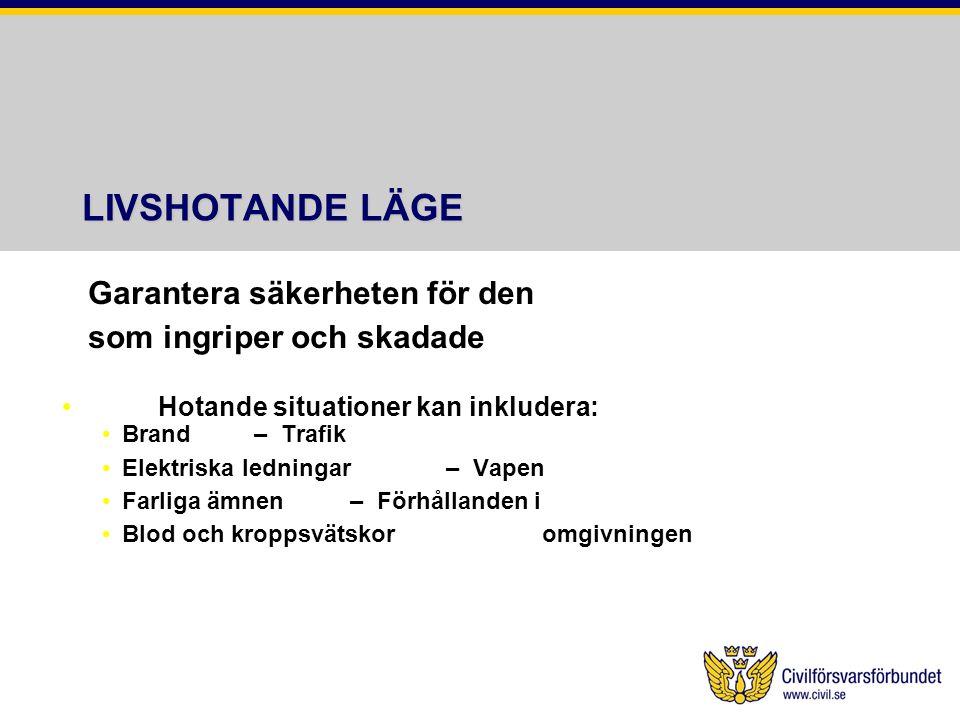LIVSHOTANDE LÄGE Garantera säkerheten för den som ingriper och skadade Hotande situationer kan inkludera: Brand– Trafik Elektriska ledningar– Vapen Fa