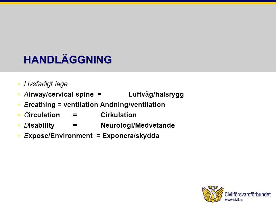 HANDLÄGGNING Livsfarligt läge Airway/cervical spine =Luftväg/halsrygg Breathing = ventilation Andning/ventilation Circulation=Cirkulation Disability=N