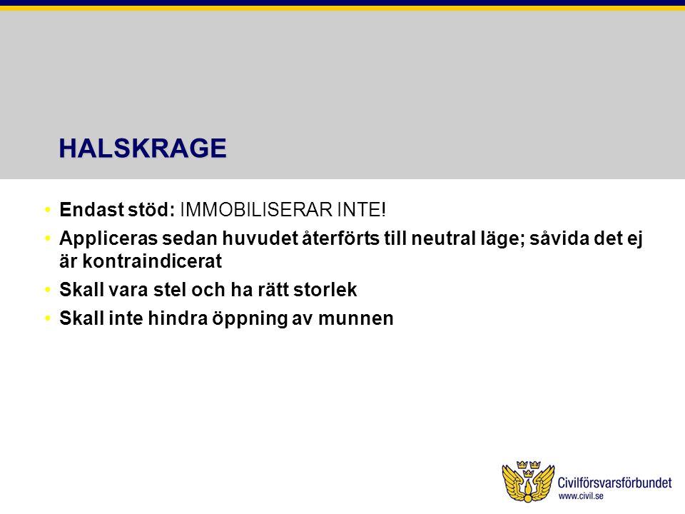 HALSKRAGE Endast stöd: IMMOBILISERAR INTE! Appliceras sedan huvudet återförts till neutral läge; såvida det ej är kontraindicerat Skall vara stel och