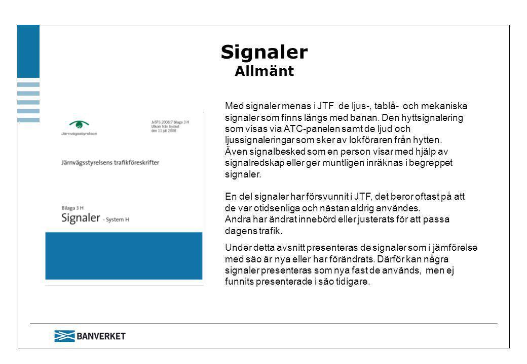 Äldre signaleringsformer Äldre signaler eller signaleringsformer som finns redovisade i JTF bilaga 3 Signaler system H, S och M under rubriken Äldre signaleringsformer får inte användas vid nyanläggningar och kommer successivt att försvinna.