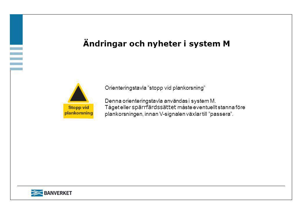 Ändringar och nyheter i system M Orienteringstavla stopp vid plankorsning Denna orienteringstavla användas i system M.