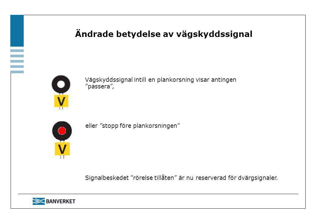 Ändrade betydelse av vägskyddssignal Signalbeskedet rörelse tillåten är nu reserverad för dvärgsignaler.