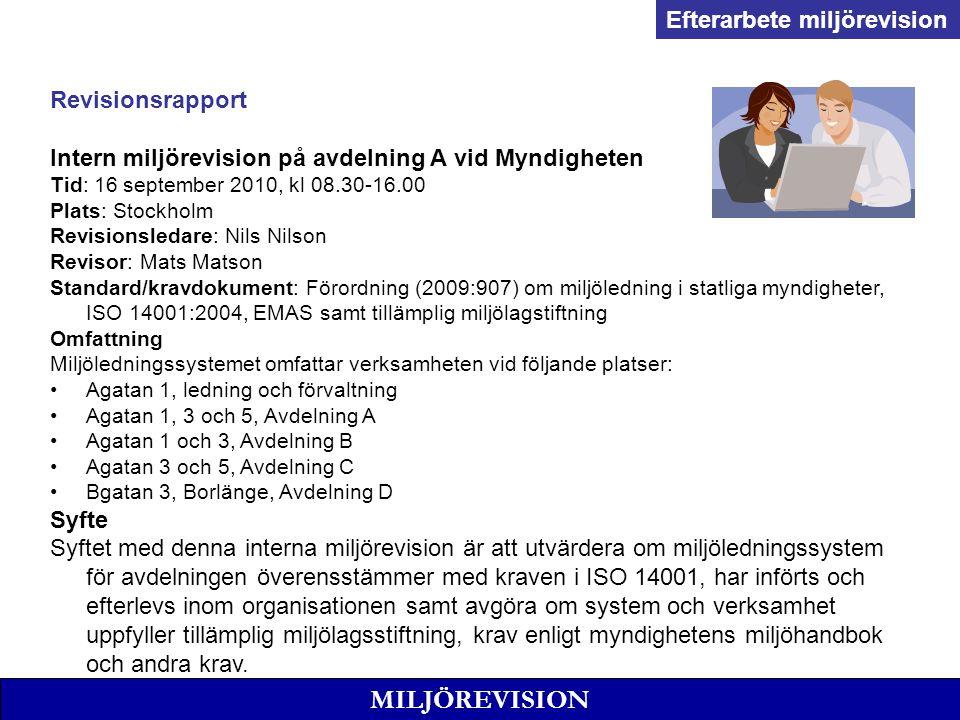 MILJÖREVISION Revisionsrapport Intern miljörevision på avdelning A vid Myndigheten Tid: 16 september 2010, kl 08.30-16.00 Plats: Stockholm Revisionsle