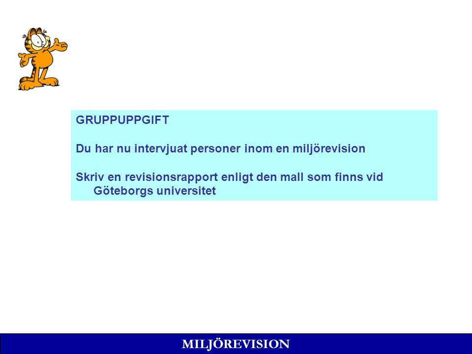 MILJÖREVISION GRUPPUPPGIFT Du har nu intervjuat personer inom en miljörevision Skriv en revisionsrapport enligt den mall som finns vid Göteborgs universitet