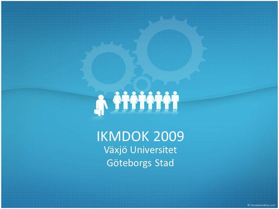 IKMDOK 2009 Växjö Universitet Göteborgs Stad