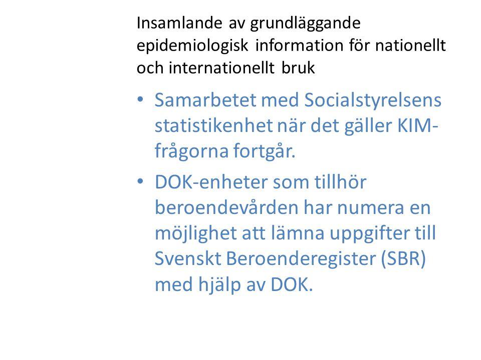 Insamlande av grundläggande epidemiologisk information för nationellt och internationellt bruk Samarbetet med Socialstyrelsens statistikenhet när det gäller KIM- frågorna fortgår.