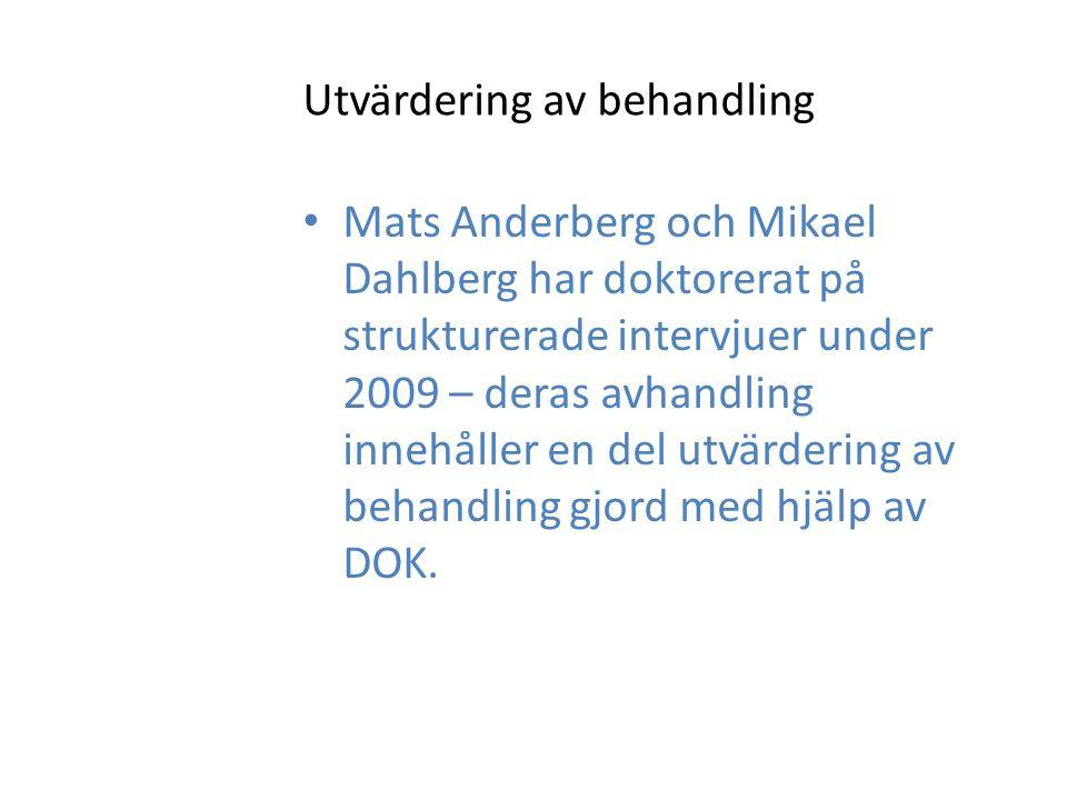 Utvärdering av behandling Mats Anderberg och Mikael Dahlberg har doktorerat på strukturerade intervjuer under 2009 – deras avhandling innehåller en del utvärdering av behandling gjord med hjälp av DOK.