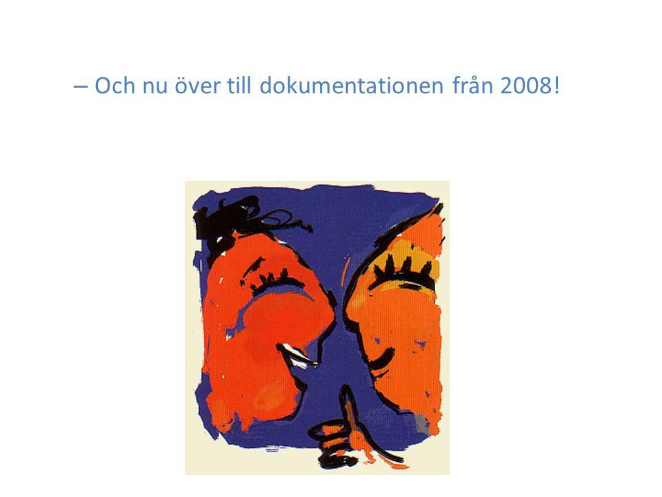 – Och nu över till dokumentationen från 2008!