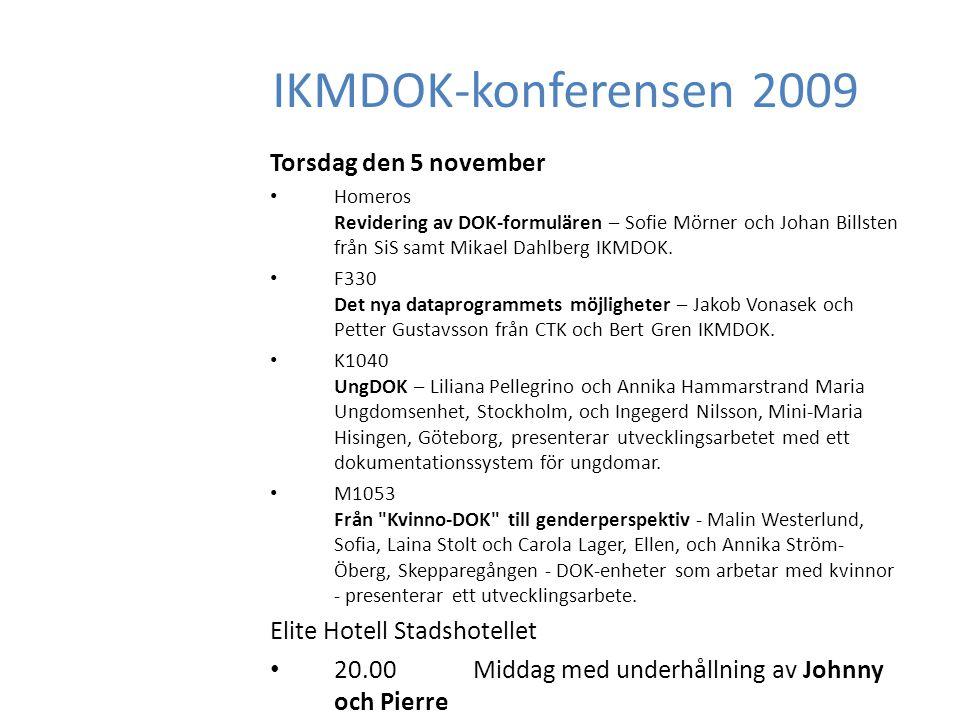 IKMDOK-konferensen 2009 Torsdag den 5 november Homeros Revidering av DOK-formulären – Sofie Mörner och Johan Billsten från SiS samt Mikael Dahlberg IKMDOK.