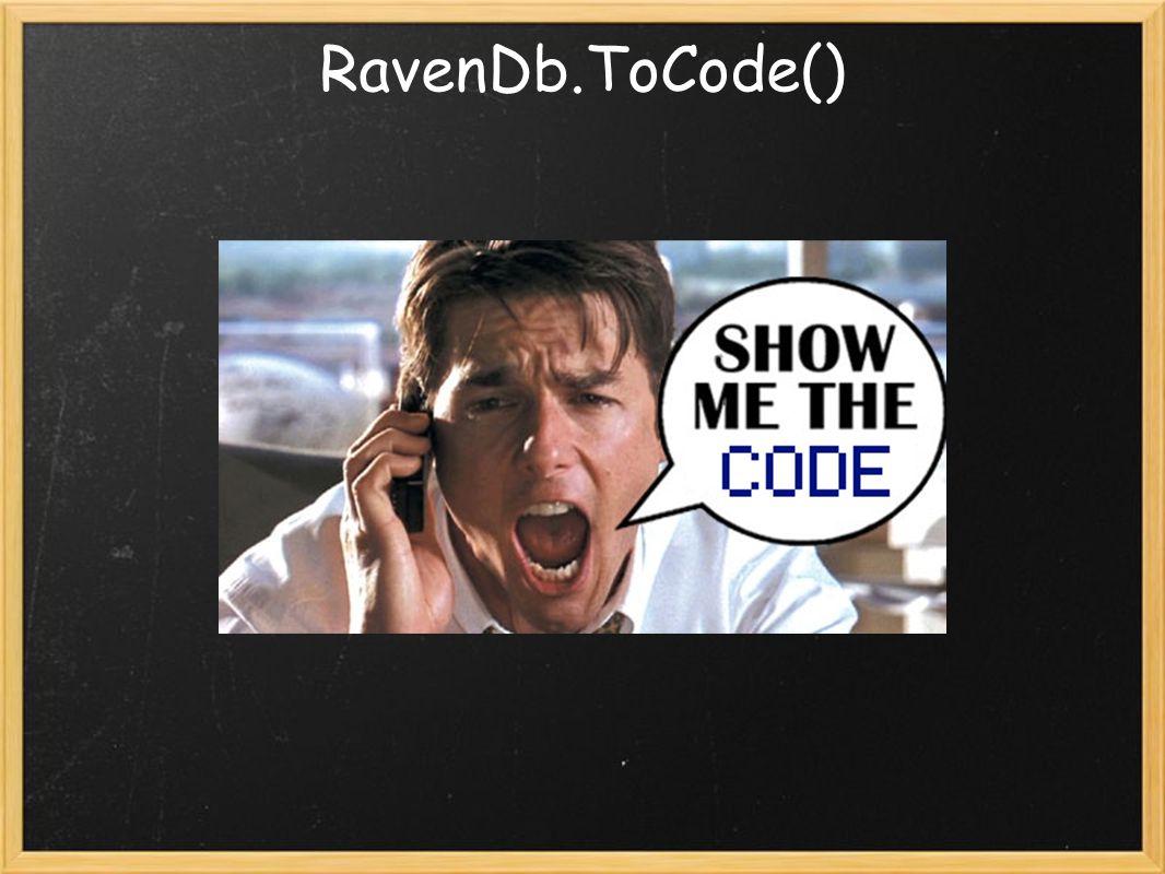 RavenDb.ToCode()