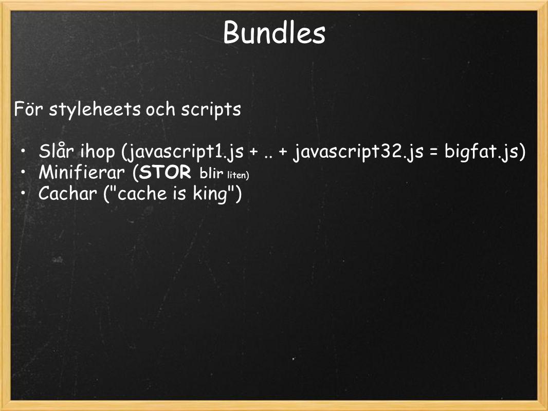 Bundles För styleheets och scripts Slår ihop (javascript1.js +..