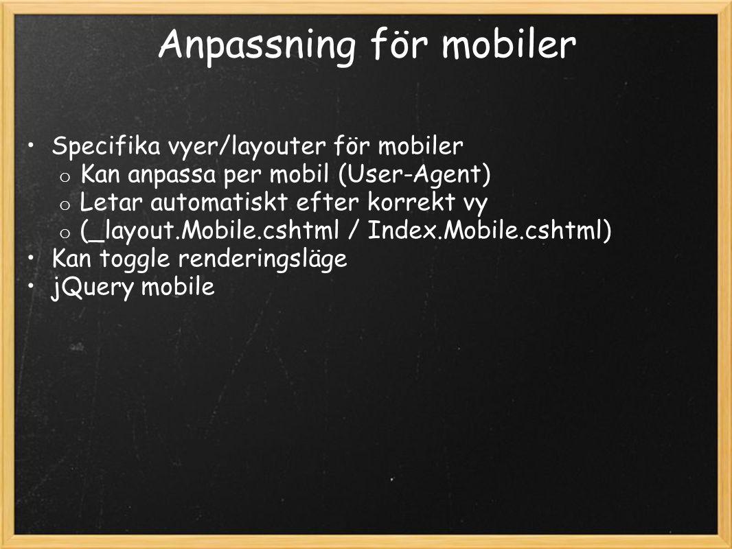 Anpassning för mobiler Specifika vyer/layouter för mobiler o Kan anpassa per mobil (User-Agent) o Letar automatiskt efter korrekt vy o (_layout.Mobile.cshtml / Index.Mobile.cshtml) Kan toggle renderingsläge jQuery mobile