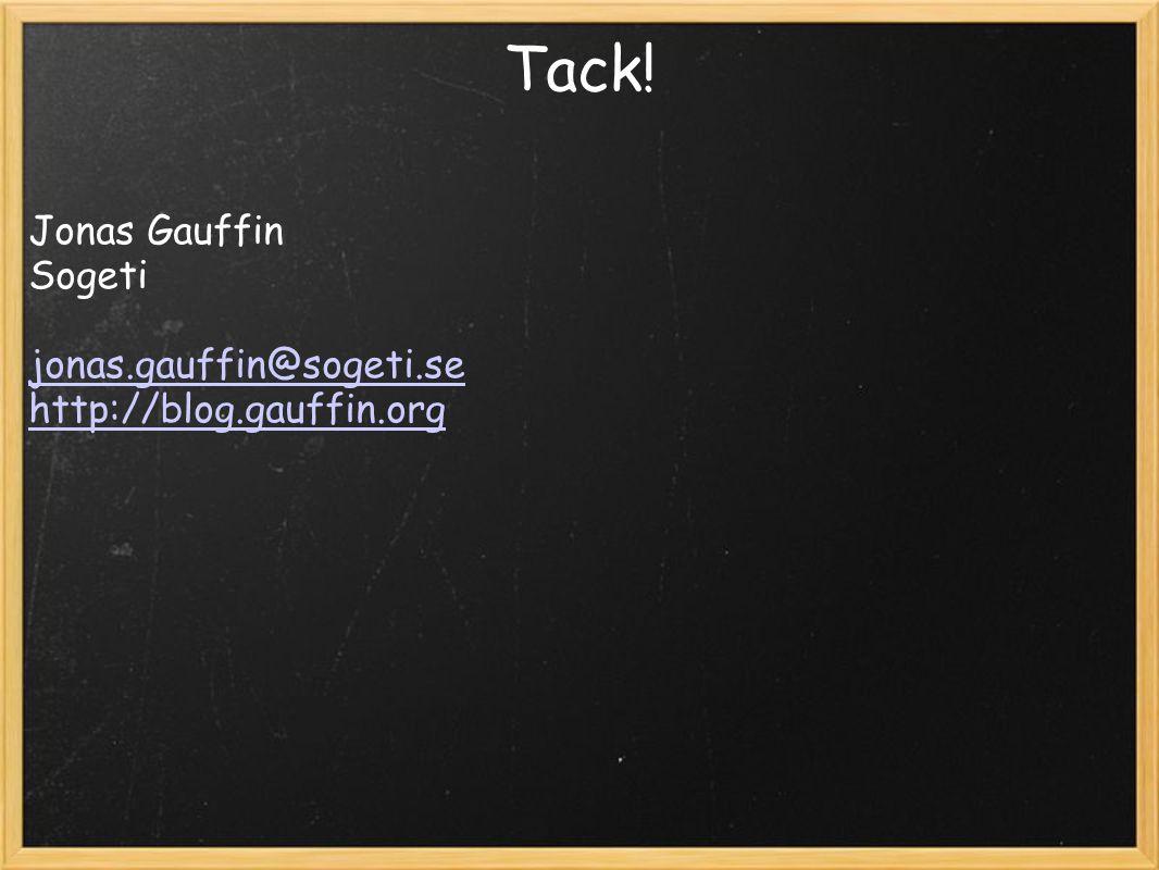 Tack! Jonas Gauffin Sogeti jonas.gauffin@sogeti.se http://blog.gauffin.org