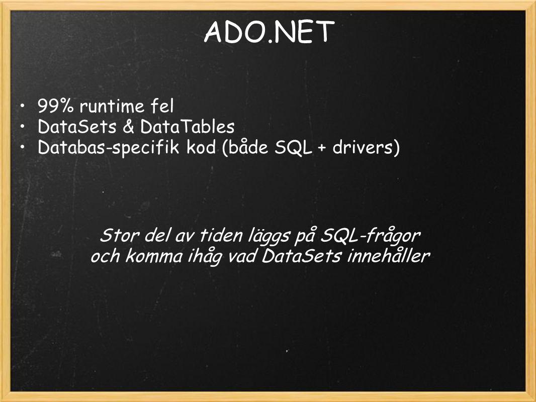 ADO.NET 99% runtime fel DataSets & DataTables Databas-specifik kod (både SQL + drivers) Stor del av tiden läggs på SQL-frågor och komma ihåg vad DataSets innehåller