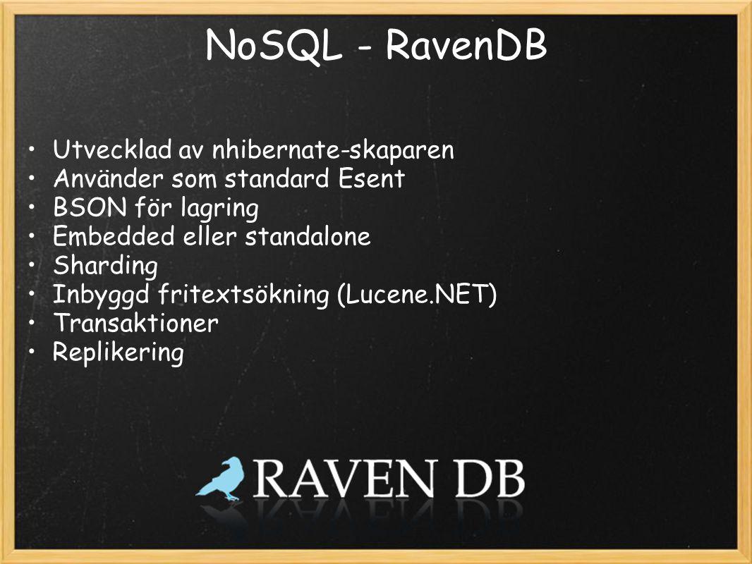NoSQL - RavenDB Utvecklad av nhibernate-skaparen Använder som standard Esent BSON för lagring Embedded eller standalone Sharding Inbyggd fritextsökning (Lucene.NET) Transaktioner Replikering