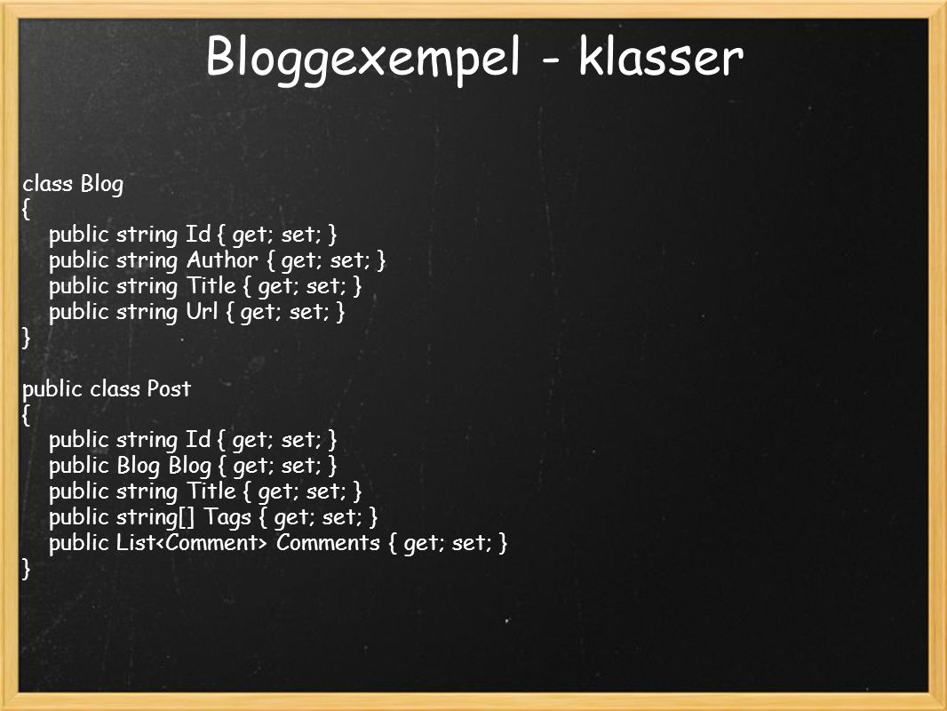 Bloggexempel - klasser class Blog { public string Id { get; set; } public string Author { get; set; } public string Title { get; set; } public string