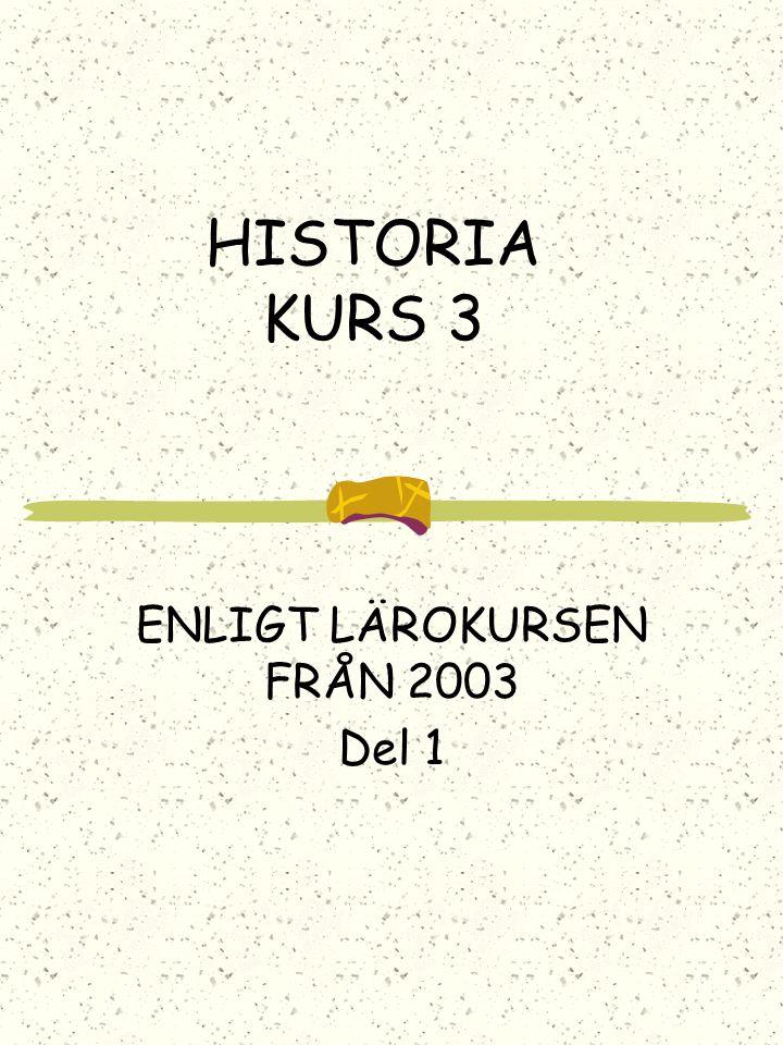 HISTORIA KURS 3 ENLIGT LÄROKURSEN FRÅN 2003 Del 1