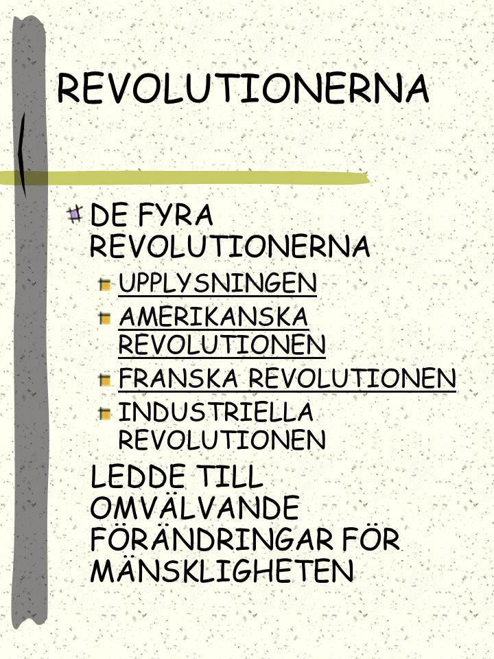REVOLUTIONERNA DE FYRA REVOLUTIONERNA UPPLYSNINGEN AMERIKANSKA REVOLUTIONEN FRANSKA REVOLUTIONEN INDUSTRIELLA REVOLUTIONEN LEDDE TILL OMVÄLVANDE FÖRÄNDRINGAR FÖR MÄNSKLIGHETEN