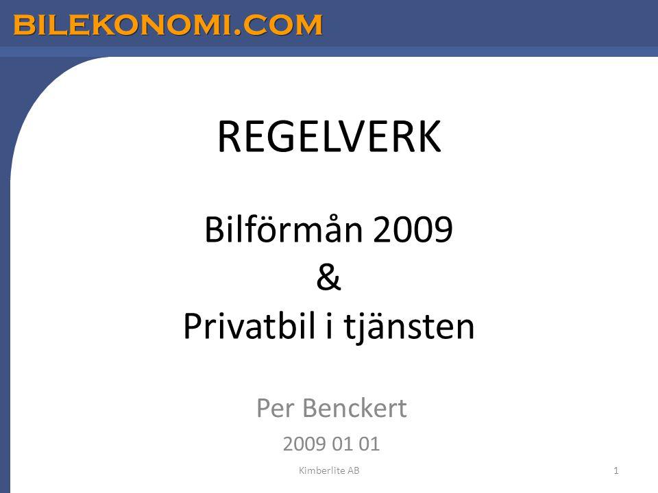 bilekonomi.com REGELVERK Bilförmån 2009 & Privatbil i tjänsten Per Benckert 2009 01 01 1Kimberlite AB