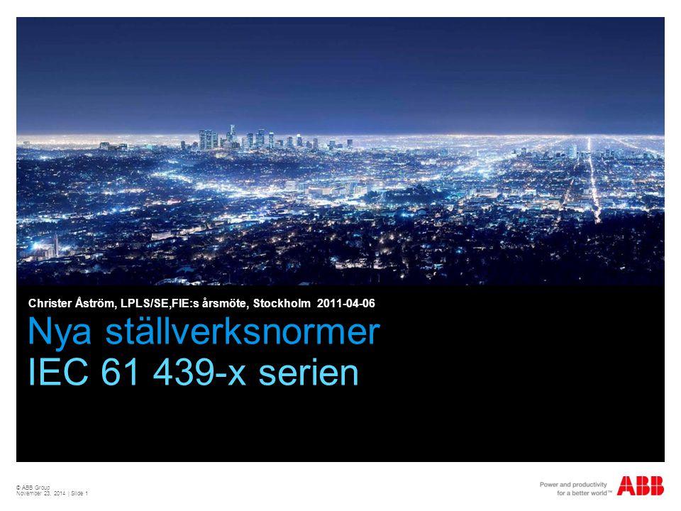 © ABB Group November 23, 2014 | Slide 1 Nya ställverksnormer IEC 61 439-x serien Christer Åström, LPLS/SE,FIE:s årsmöte, Stockholm 2011-04-06