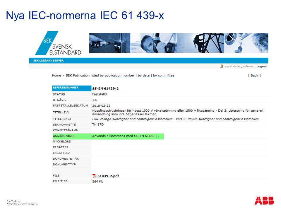 © ABB Group November 23, 2014 | Slide 12 Nya IEC-normerna IEC 61 439-x