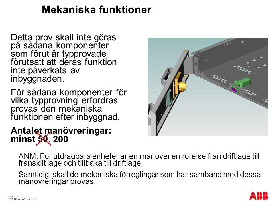 © ABB Group November 23, 2014 | Slide 44 Mekaniska funktioner ANM. För utdragbara enheter är en manöver en rörelse från driftläge till frånskilt läge