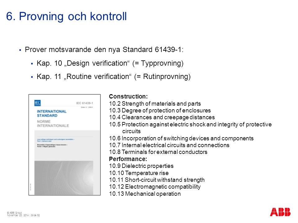 "© ABB Group November 23, 2014 | Slide 52 6. Provning och kontroll  Prover motsvarande den nya Standard 61439-1:  Kap. 10 ""Design verification"" (= Ty"