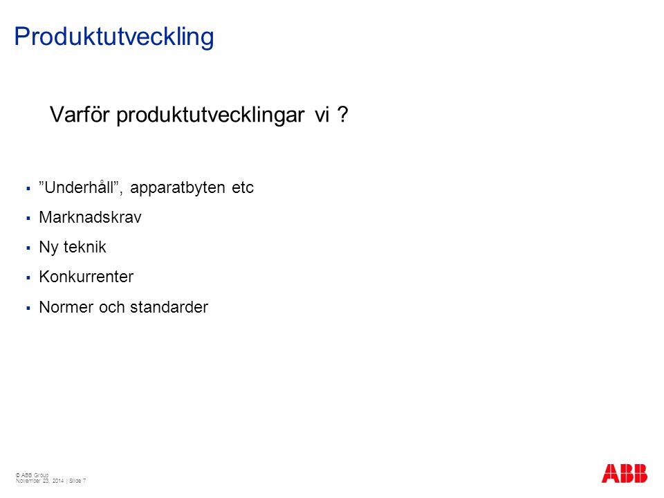 © ABB Group November 23, 2014 | Slide 7 Produktutveckling Varför produktutvecklingar vi .