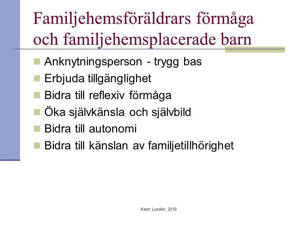 Karin Lundén, 2010 Familjehemsföräldrars förmåga och familjehemsplacerade barn Anknytningsperson - trygg bas Erbjuda tillgänglighet Bidra till reflexi
