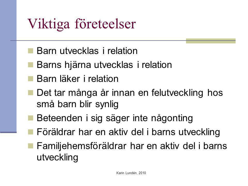 Karin Lundén, 2010 Viktiga företeelser Barn utvecklas i relation Barns hjärna utvecklas i relation Barn läker i relation Det tar många år innan en fel