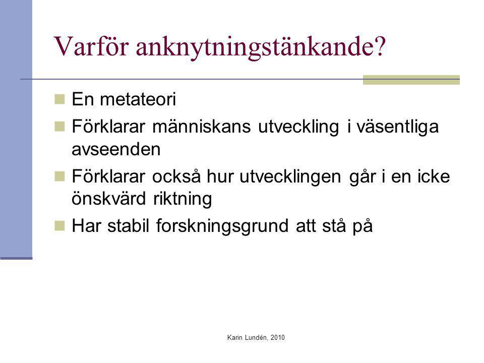 Karin Lundén, 2010 Varför anknytningstänkande? En metateori Förklarar människans utveckling i väsentliga avseenden Förklarar också hur utvecklingen gå