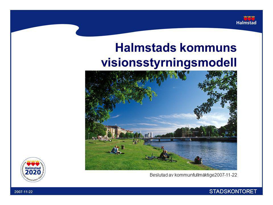 STADSKONTORET 2007-11-22 Halmstads kommuns visionsstyrningsmodell Beslutad av kommunfullmäktige2007-11-22