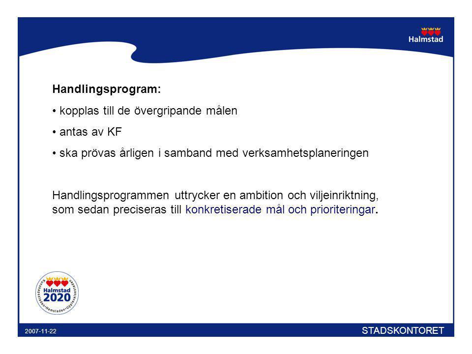 STADSKONTORET 2007-11-22 Handlingsprogram: kopplas till de övergripande målen antas av KF ska prövas årligen i samband med verksamhetsplaneringen Hand