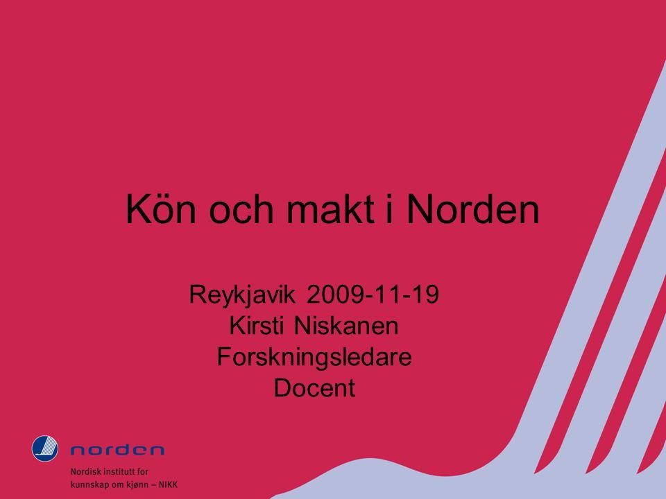 Kön och makt i Norden Reykjavik 2009-11-19 Kirsti Niskanen Forskningsledare Docent