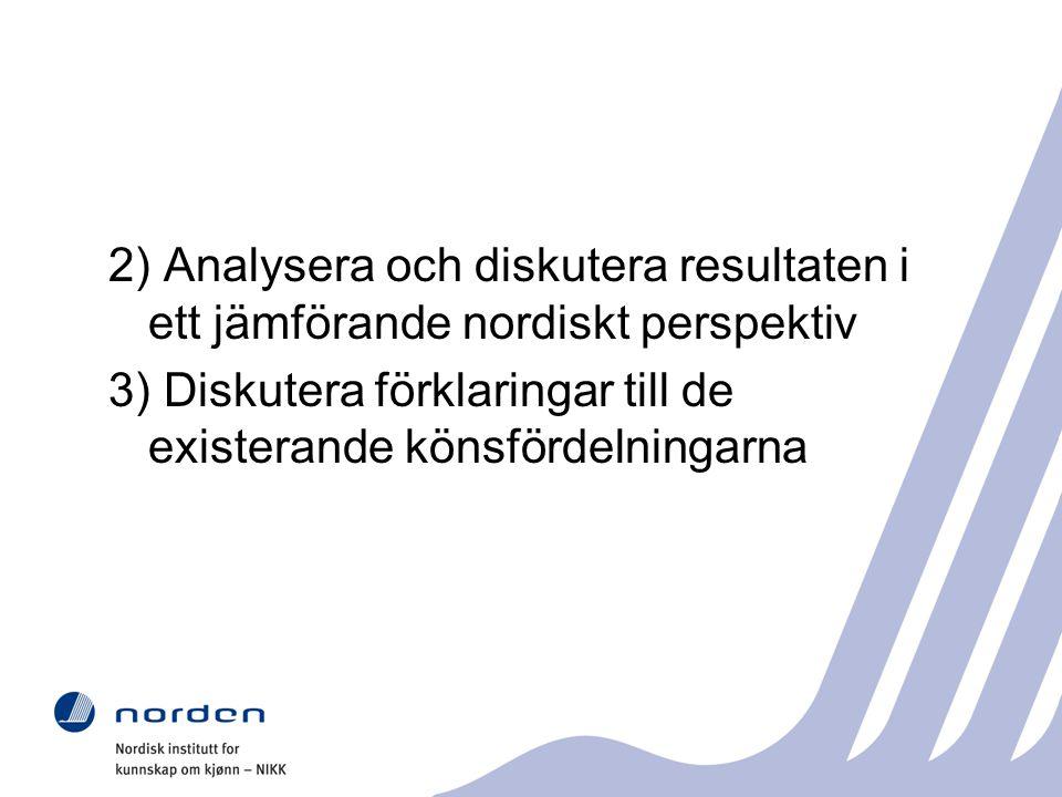 2) Analysera och diskutera resultaten i ett jämförande nordiskt perspektiv 3) Diskutera förklaringar till de existerande könsfördelningarna