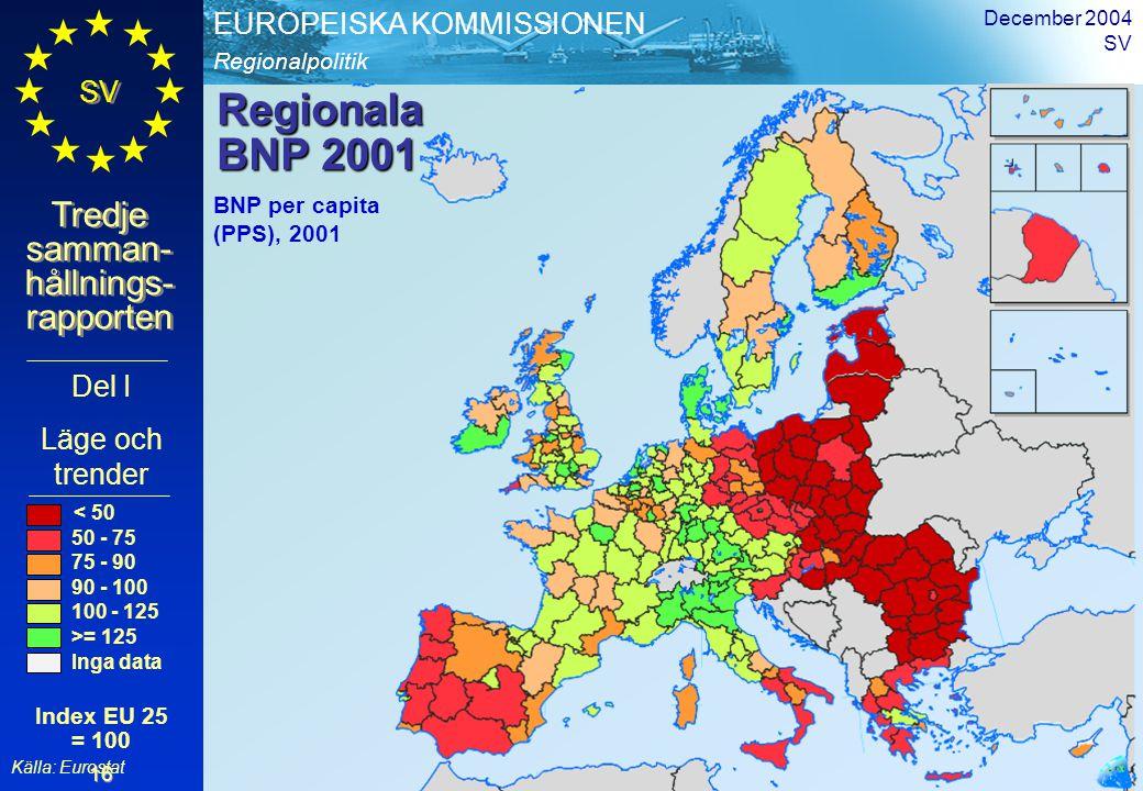 Regionalpolitik EUROPEISKA KOMMISSIONEN SV Tredje samman- hållnings- rapporten December 2004 SV 16 Regionala BNP 2001 Del I Läge och trender BNP per c
