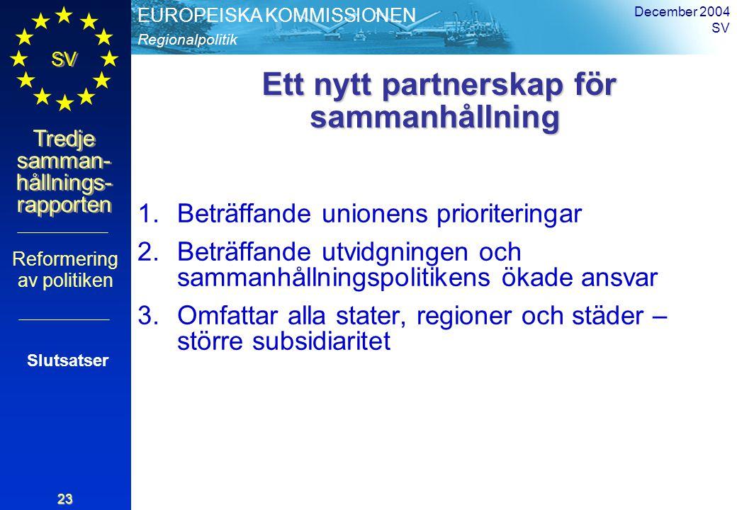 Regionalpolitik EUROPEISKA KOMMISSIONEN SV Tredje samman- hållnings- rapporten December 2004 SV 23 Ett nytt partnerskap för sammanhållning Ett nytt pa
