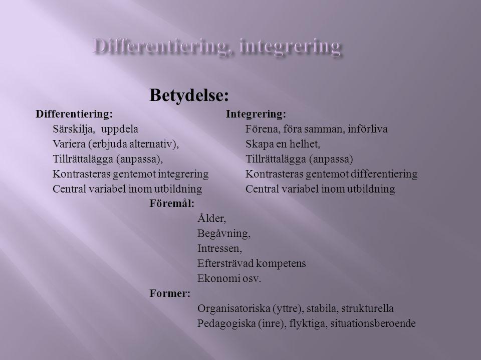 Betydelse: Differentiering: Integrering: Särskilja,uppdelaFörena, föra samman, införliva Variera (erbjuda alternativ),Skapa en helhet, Tillrättalägga
