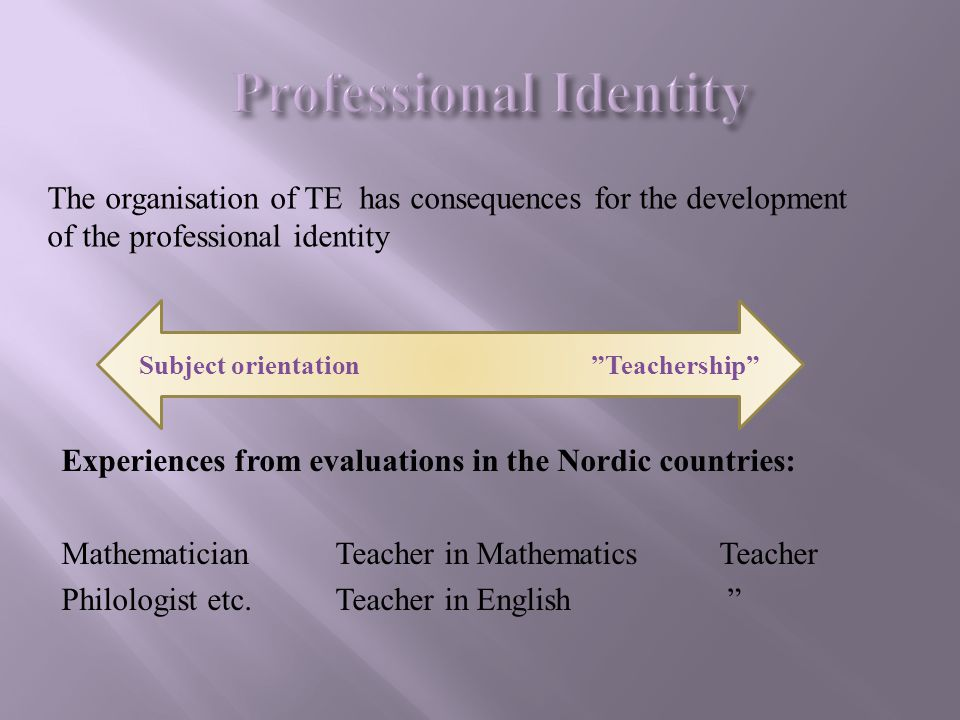 """Experiences from evaluations in the Nordic countries: Mathematician Teacher in MathematicsTeacher Philologist etc. Teacher in English """" Subject orient"""