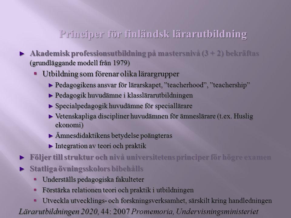 Principer för finländsk lärarutbildning ► Akademisk professionsutbildning på mastersnivå (3 + 2) bekräftas (grundläggande modell från 1979)  Utbildni