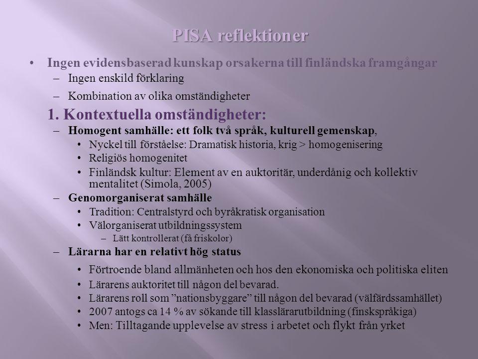 PISA reflektioner Ingen evidensbaserad kunskap orsakerna till finländska framgångar –Ingen enskild förklaring –Kombination av olika omständigheter 1.