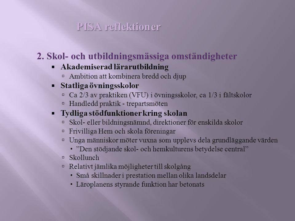 2. Skol- och utbildningsmässiga omständigheter  Akademiserad lärarutbildning  Ambition att kombinera bredd och djup  Statliga övningsskolor  Ca 2/